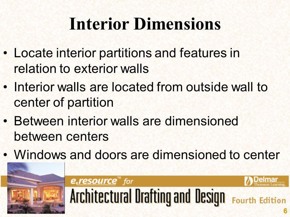 6 Interior Dimensions Locate interior partitions and features in relation to exterior walls Interior walls are located from outside wall to center of