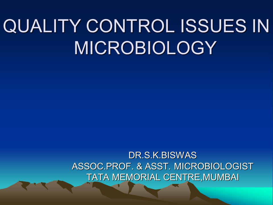QUALITY CONTROL ISSUES IN MICROBIOLOGY DR.S.K.BISWAS ASSOC.PROF.
