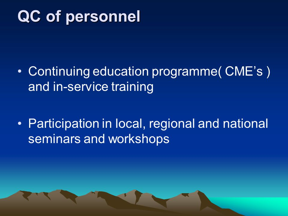 QC of personnel Continuing education programme( CMEs ) and in-service training Participation in local, regional and national seminars and workshops