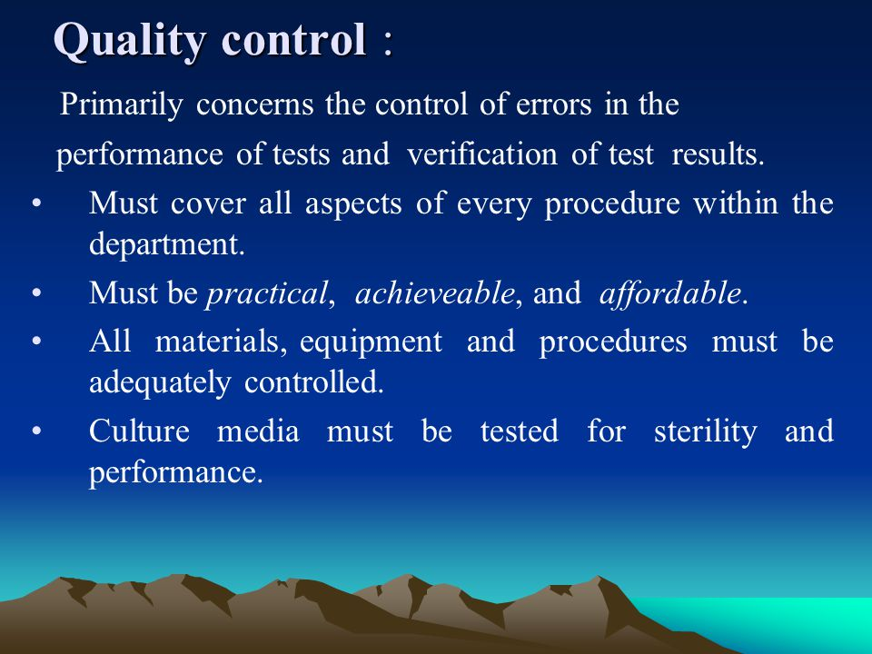 Quality control : Primarily concerns the control of errors in the performance of tests and verification of test results.