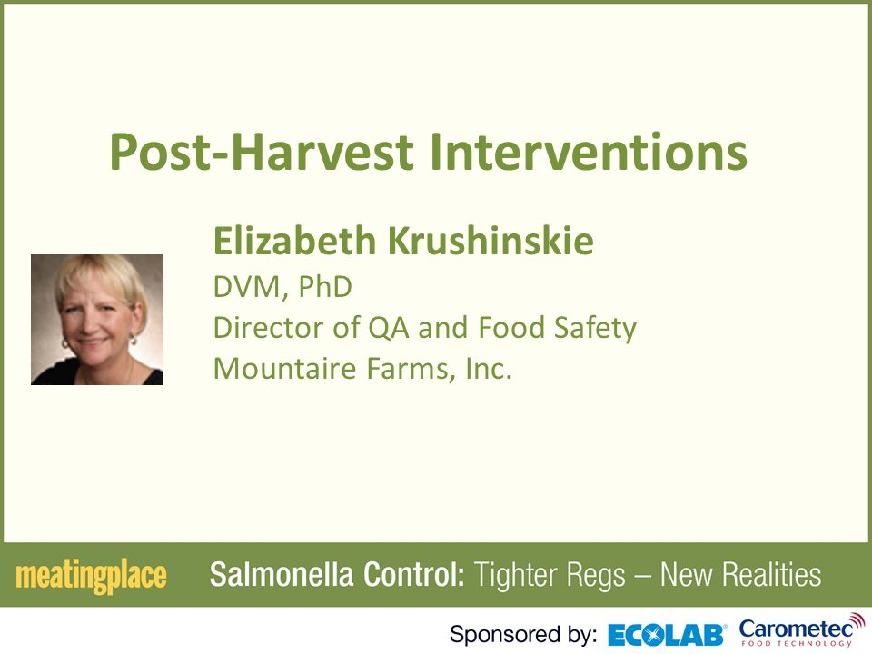 Post-Harvest Interventions Elizabeth Krushinskie DVM, PhD Director of QA and Food Safety Mountaire Farms, Inc.