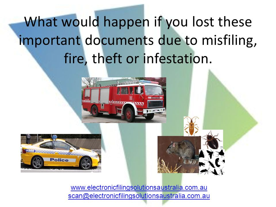 What would happen if you lost these important documents due to misfiling, fire, theft or infestation.