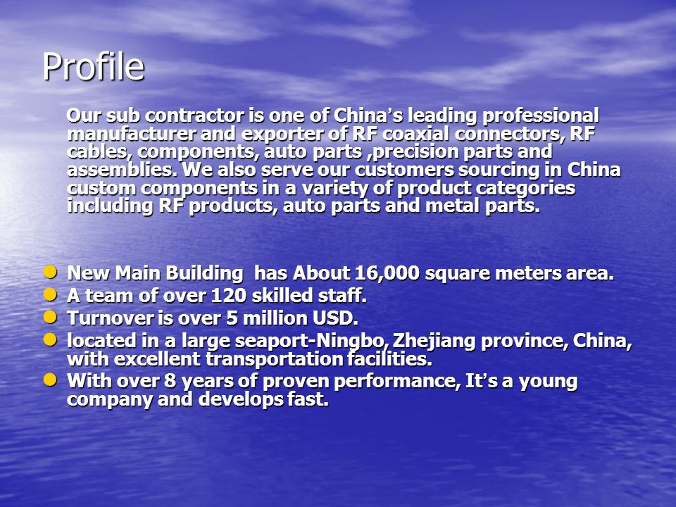 Profile Our sub contractor is one of China s leading professional manufacturer and exporter of RF coaxial connectors, RF cables, components, auto parts,precision parts and assemblies.