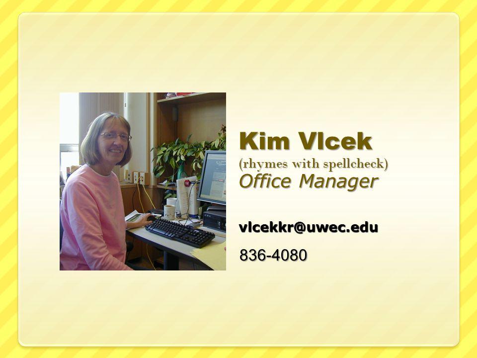 Kim Vlcek (rhymes with spellcheck) Office Manager vlcekkr@uwec.edu 836-4080