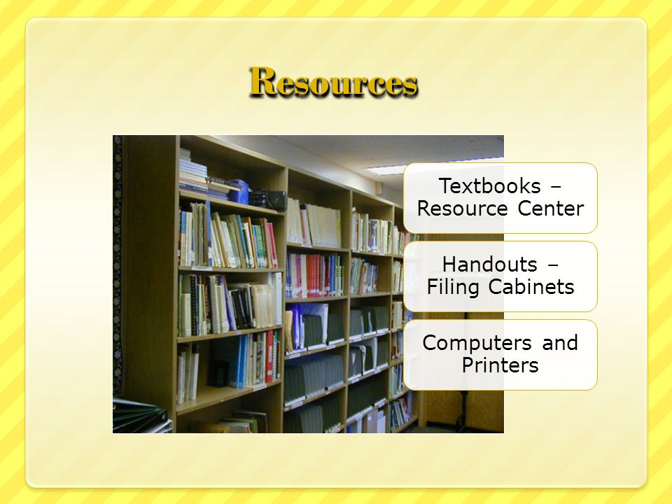 ResourcesResources Textbooks – Resource Center Handouts – Filing Cabinets Computers and Printers