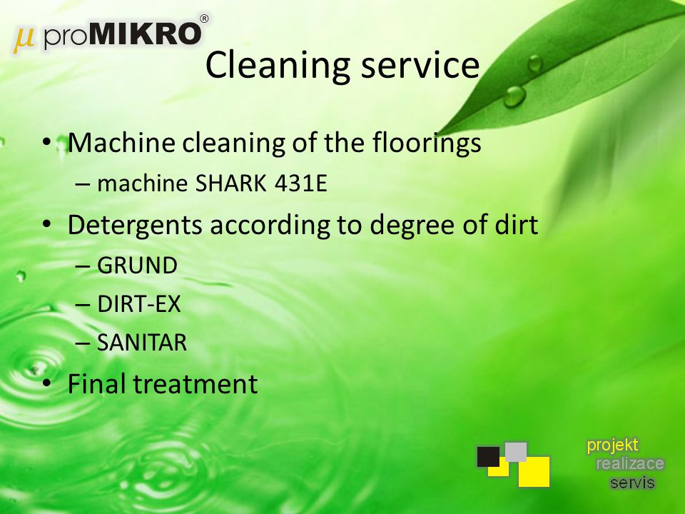 Cleaning service Machine cleaning of the floorings – machine SHARK 431E Detergents according to degree of dirt – GRUND – DIRT-EX – SANITAR Final treatment