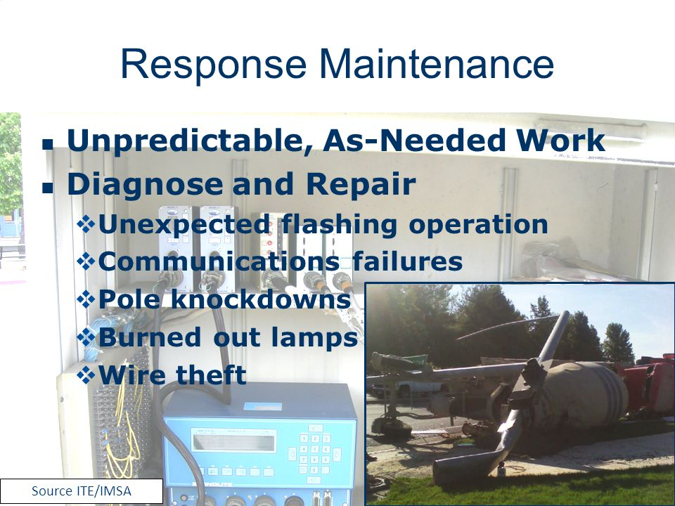 Response Maintenance Unpredictable, As-Needed Work Diagnose and Repair Unexpected flashing operation Communications failures Pole knockdowns Burned ou