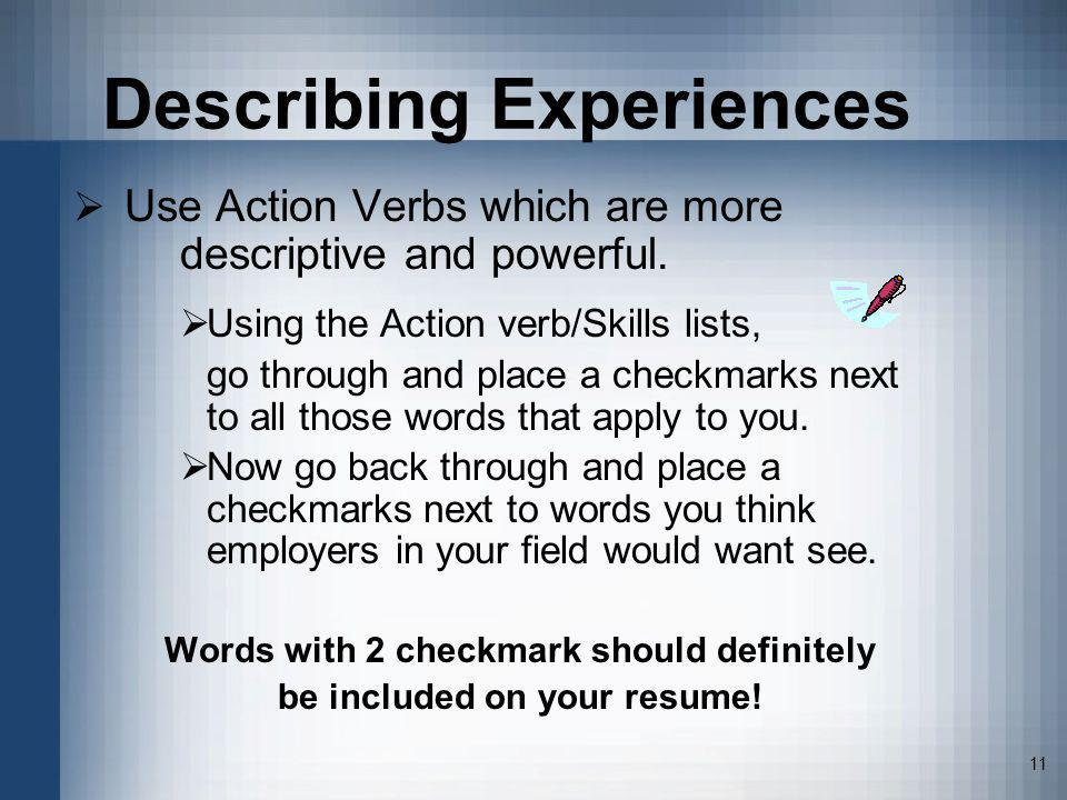 11 Describing Experiences Use Action Verbs which are more descriptive and powerful. Using the Action verb/Skills lists, go through and place a checkma
