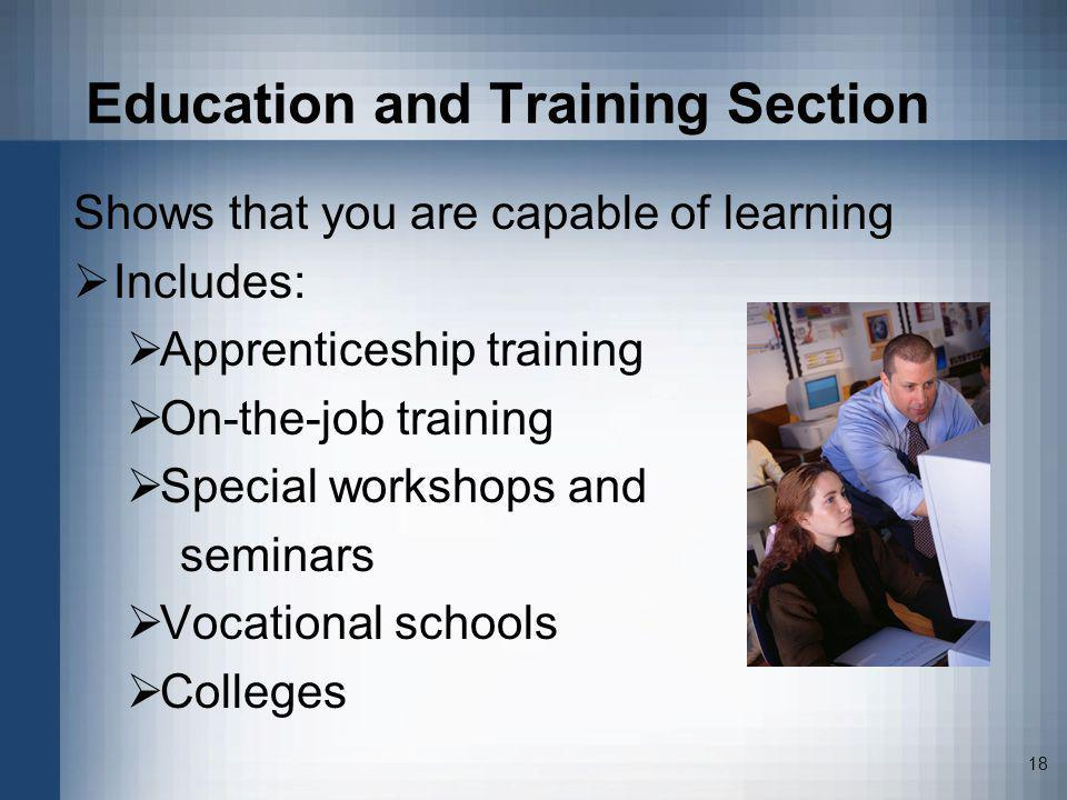 18 Education and Training Section Shows that you are capable of learning Includes: Apprenticeship training On-the-job training Special workshops and s