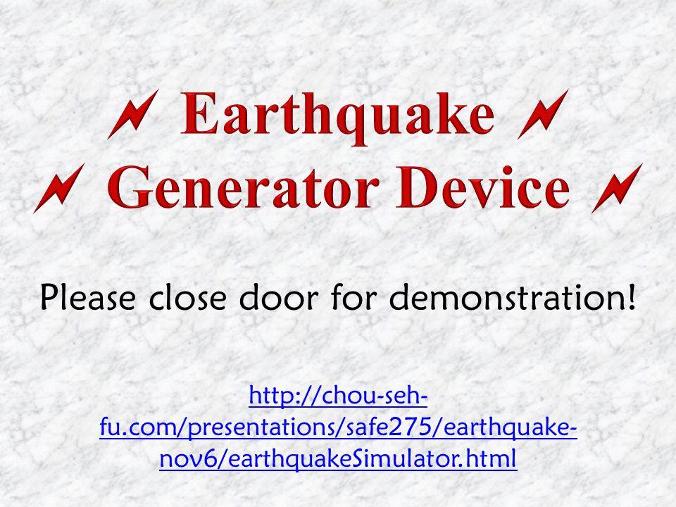 http://chou-seh- fu.com/presentations/safe275/earthquake- nov6/earthquakeSimulator.html Please close door for demonstration!