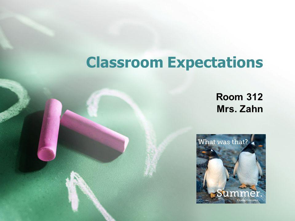 Classroom Expectations Room 312 Mrs. Zahn