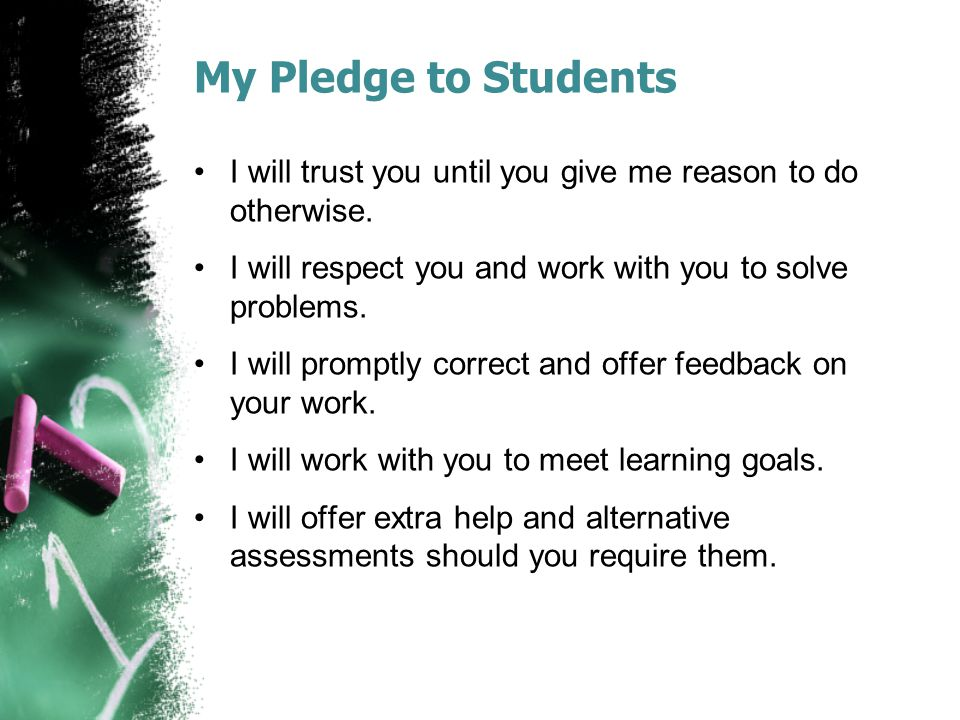 My Pledge to Students I will trust you until you give me reason to do otherwise.