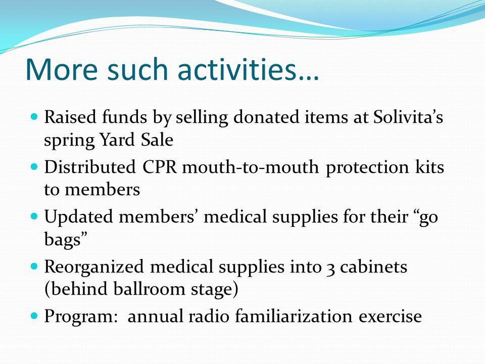 More such activities… Raised funds by selling donated items at Solivitas spring Yard Sale Distributed CPR mouth-to-mouth protection kits to members Up