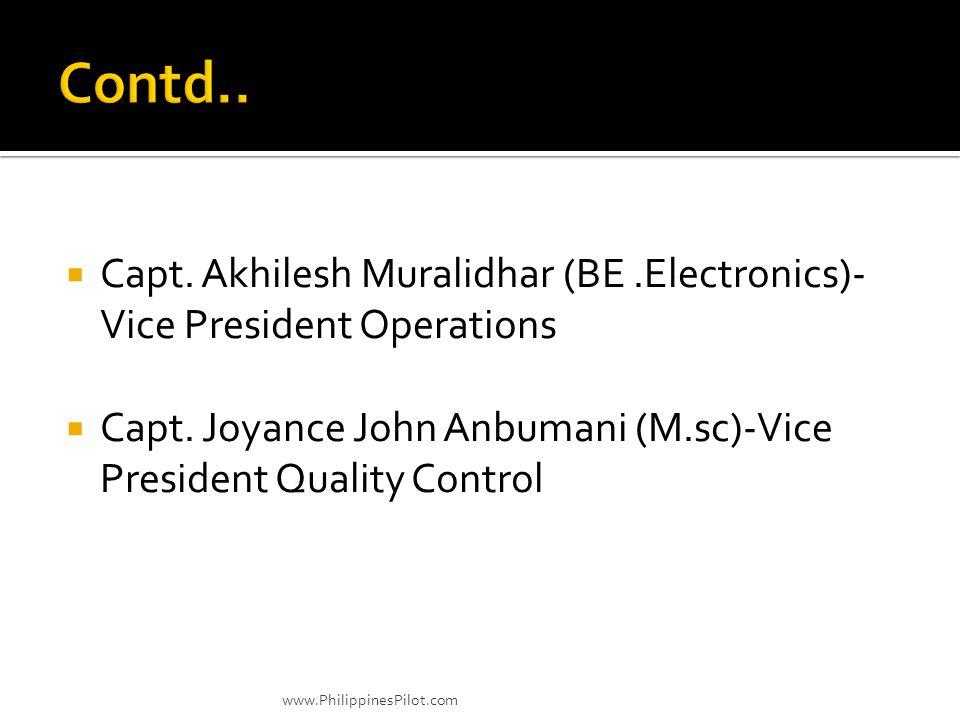 Capt. Akhilesh Muralidhar (BE.Electronics)- Vice President Operations Capt. Joyance John Anbumani (M.sc)-Vice President Quality Control www.Philippine