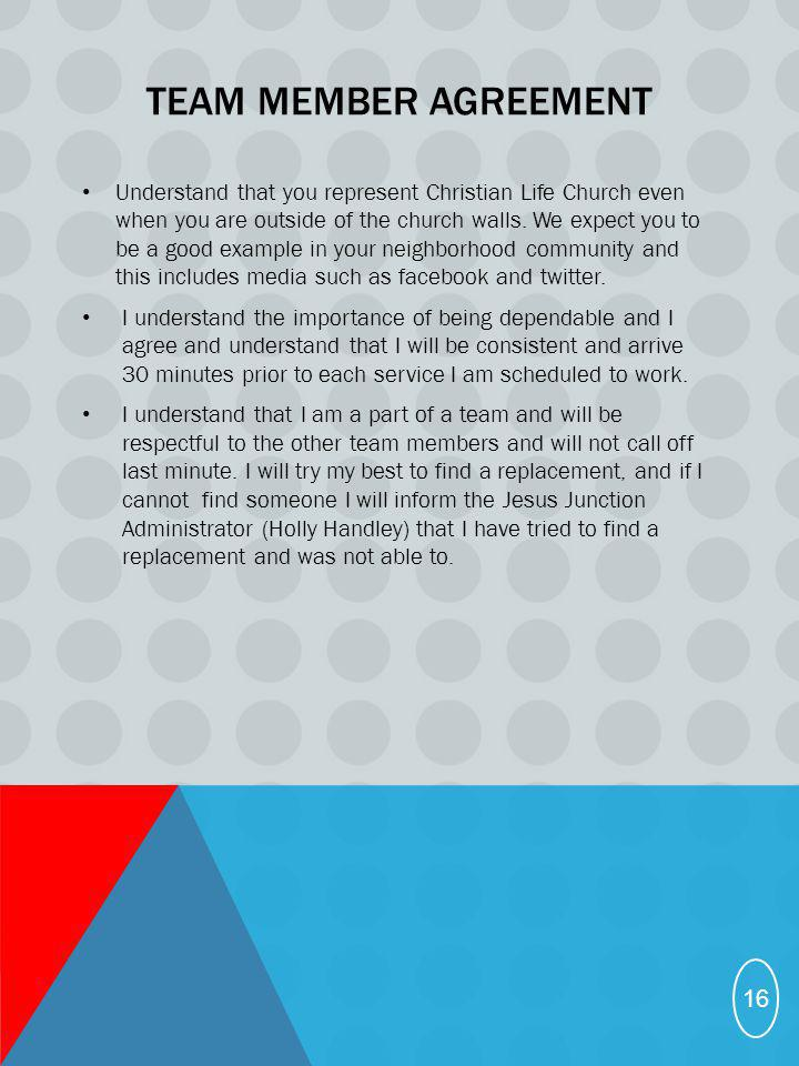 TEAM MEMBER AGREEMENT Understand that you represent Christian Life Church even when you are outside of the church walls. We expect you to be a good ex