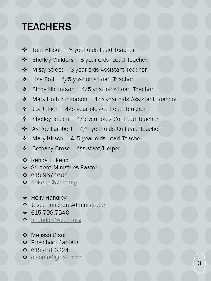 TEACHERS Terri Ellison – 3 year olds Lead Teacher Shelley Childers - 3 year olds Lead Teacher Misty Street – 3 year olds Assistant Teacher Lisa Fett –