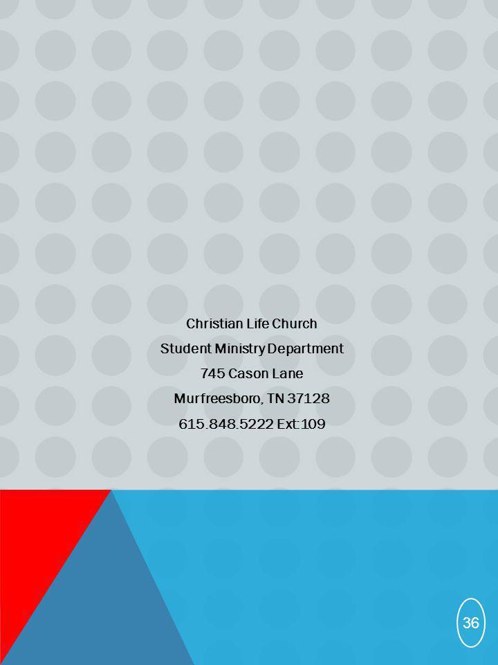 Christian Life Church Student Ministry Department 745 Cason Lane Murfreesboro, TN 37128 615.848.5222 Ext:109 36