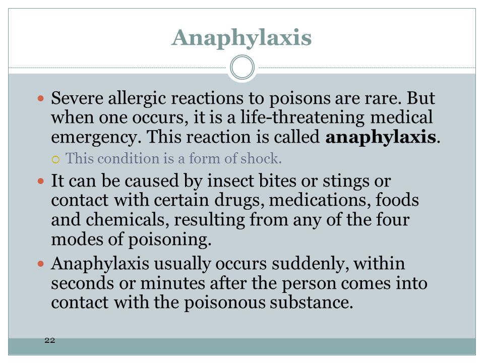 22 Anaphylaxis Severe allergic reactions to poisons are rare. But when one occurs, it is a life-threatening medical emergency. This reaction is called