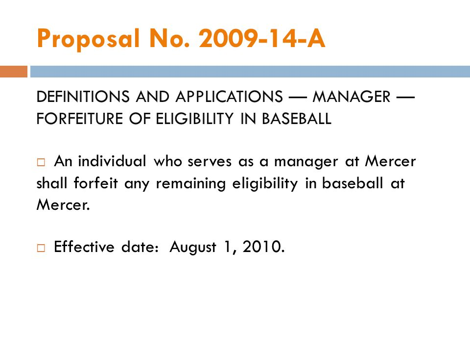 Proposal No. 2009-14-A DEFINITIONS AND APPLICATIONS MANAGER FORFEITURE OF ELIGIBILITY IN BASEBALL An individual who serves as a manager at Mercer shal