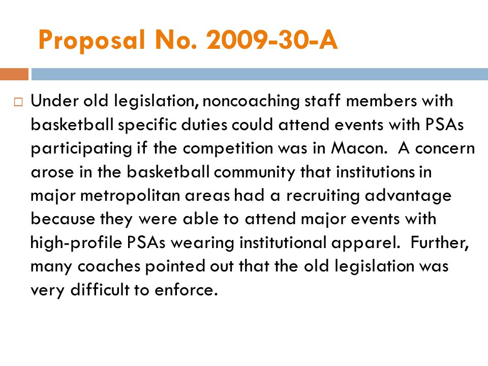 Proposal No. 2009-30-A Under old legislation, noncoaching staff members with basketball specific duties could attend events with PSAs participating if