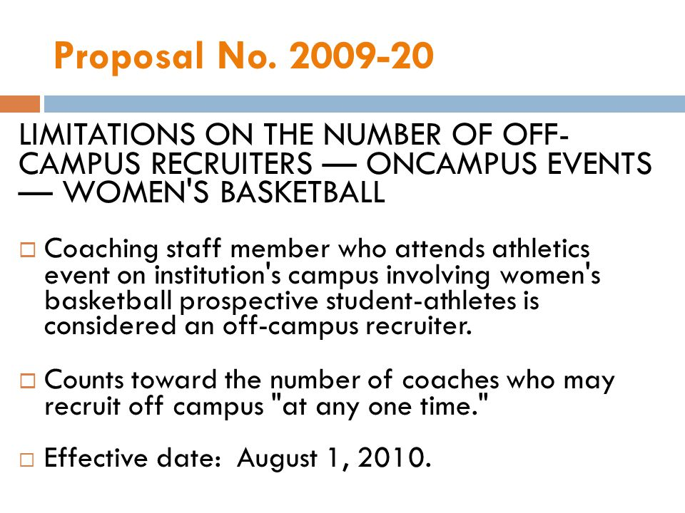 Proposal No. 2009-20 LIMITATIONS ON THE NUMBER OF OFF­ CAMPUS RECRUITERS ON­CAMPUS EVENTS WOMEN'S BASKETBALL Coaching staff member who attends athleti