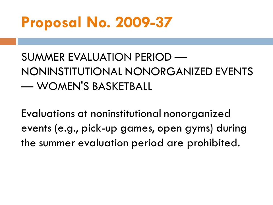 Proposal No. 2009-37 SUMMER EVALUATION PERIOD NONINSTITUTIONAL NONORGANIZED EVENTS WOMEN'S BASKETBALL Evaluations at noninstitutional nonorganized eve