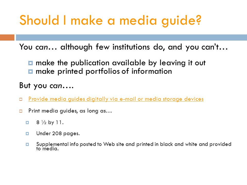 Should I make a media guide? You can… although few institutions do, and you cant… make the publication available by leaving it out make printed portfo