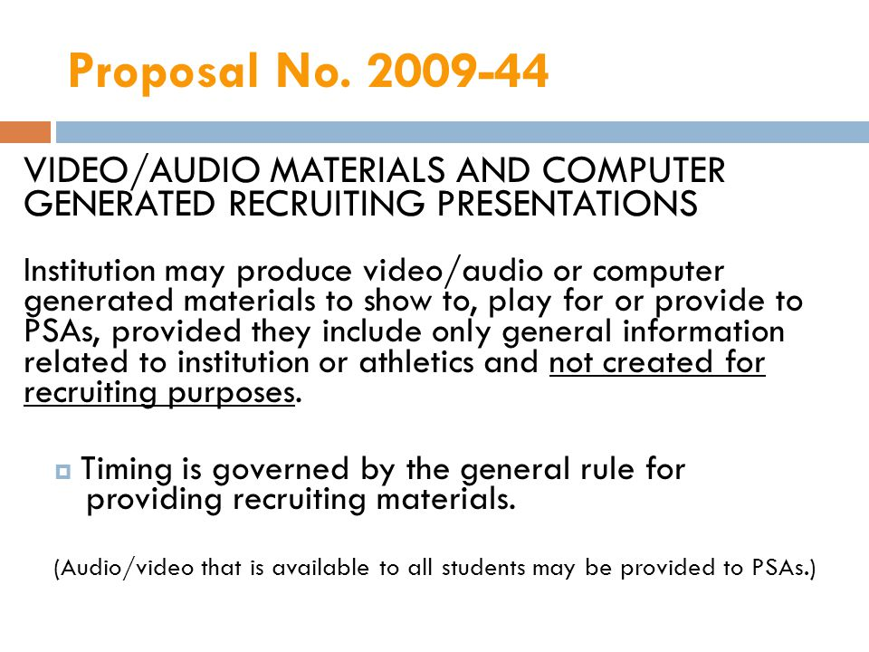 Proposal No. 2009-44 VIDEO/AUDIO MATERIALS AND COMPUTER GENERATED RECRUITING PRESENTATIONS Institution may produce video/audio or computer generated m