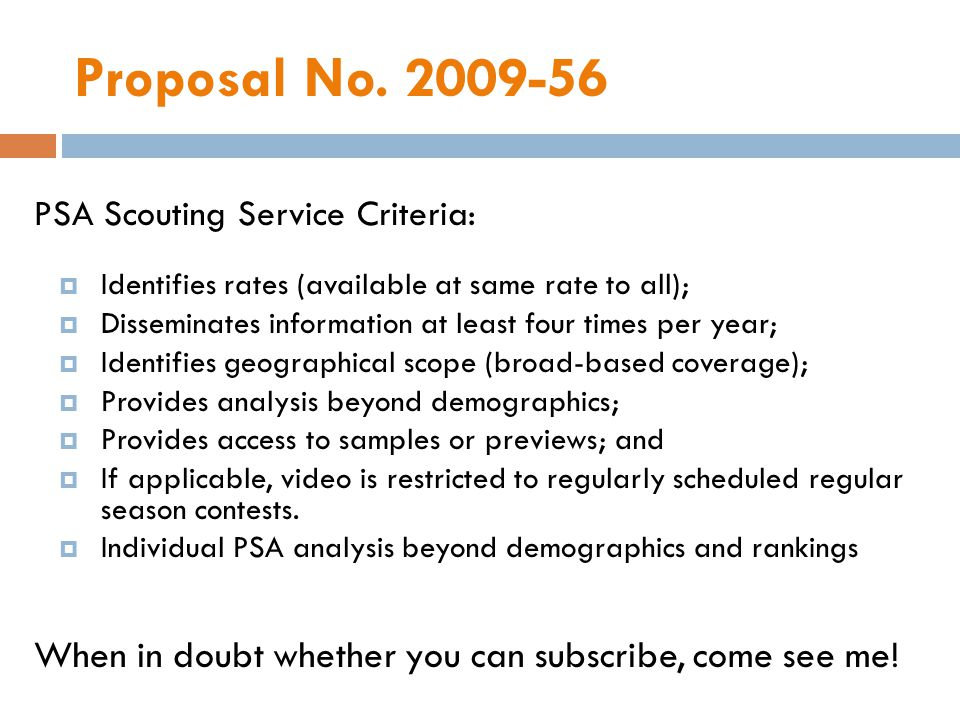 Proposal No. 2009-56 PSA Scouting Service Criteria: Identifies rates (available at same rate to all); Disseminates information at least four times per