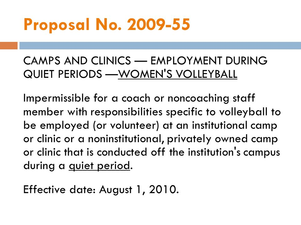 Proposal No. 2009-55 CAMPS AND CLINICS EMPLOYMENT DURING QUIET PERIODS WOMEN'S VOLLEYBALL Impermissible for a coach or noncoaching staff member with r