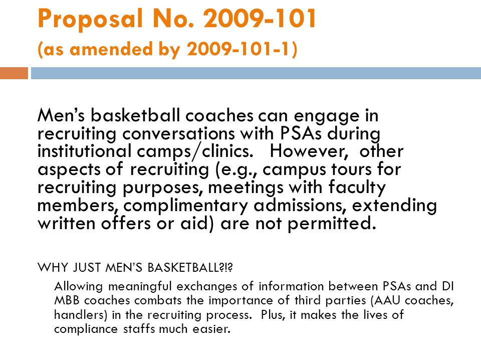 Proposal No. 2009-101 (as amended by 2009-101-1) Mens basketball coaches can engage in recruiting conversations with PSAs during institutional camps/c