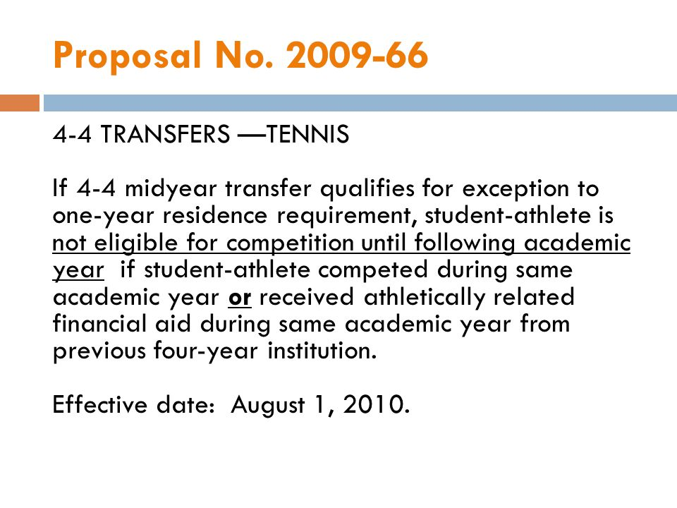 Proposal No. 2009-66 4-4 TRANSFERS TENNIS If 4-4 midyear transfer qualifies for exception to one-year residence requirement, student-athlete is not el