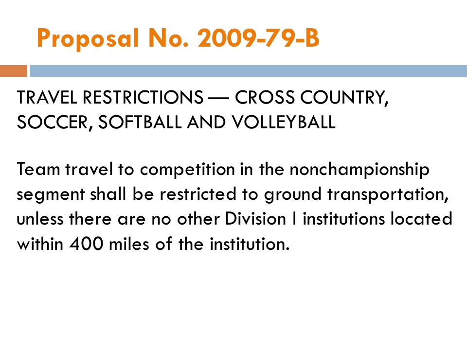 Proposal No. 2009-79-B TRAVEL RESTRICTIONS CROSS COUNTRY, SOCCER, SOFTBALL AND VOLLEYBALL Team travel to competition in the nonchampionship segment sh