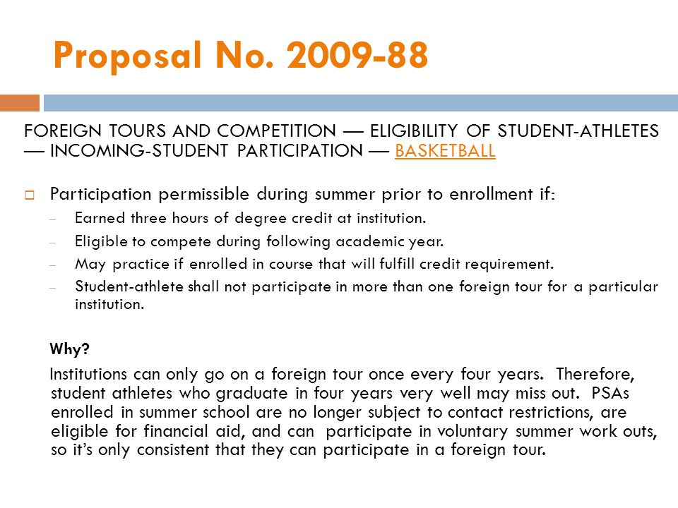 Proposal No. 2009-88 FOREIGN TOURS AND COMPETITION ELIGIBILITY OF STUDENT-ATHLETES INCOMING-STUDENT PARTICIPATION BASKETBALL Participation permissible