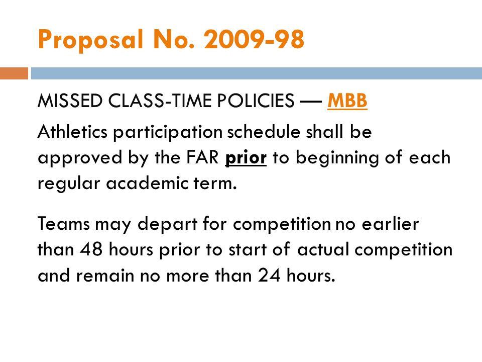 Proposal No. 2009-98 MISSED CLASS-TIME POLICIES MBB Athletics participation schedule shall be approved by the FAR prior to beginning of each regular a