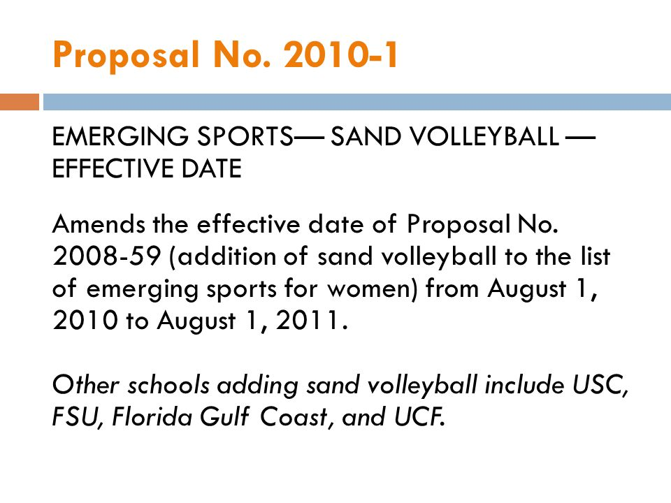 Proposal No. 2010-1 EMERGING SPORTS SAND VOLLEYBALL EFFECTIVE DATE Amends the effective date of Proposal No. 2008-59 (addition of sand volleyball to t