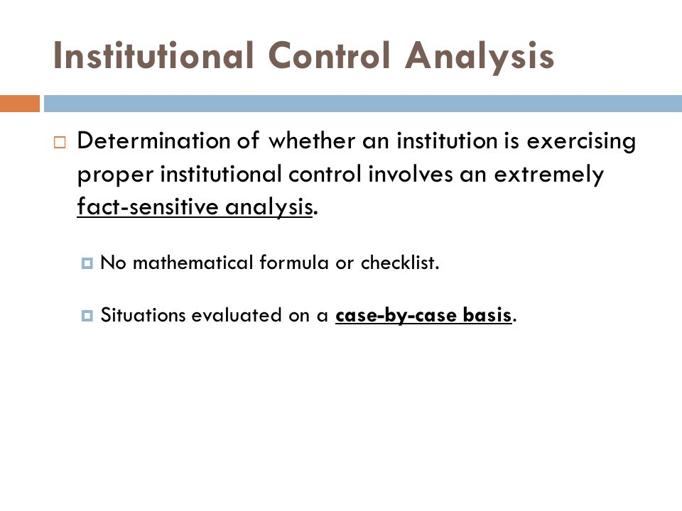 Institutional Control Analysis Determination of whether an institution is exercising proper institutional control involves an extremely fact-sensitive analysis.