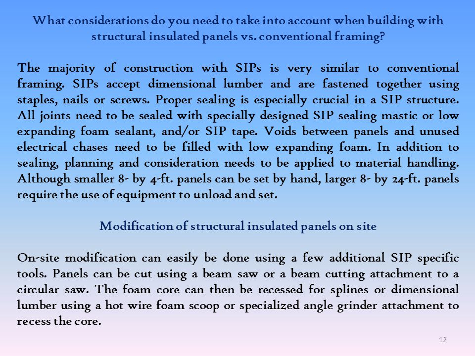 Are structural insulated panels compatible with other building systems? SIPs are compatible with other building systems. Wall panels can sit on a vari