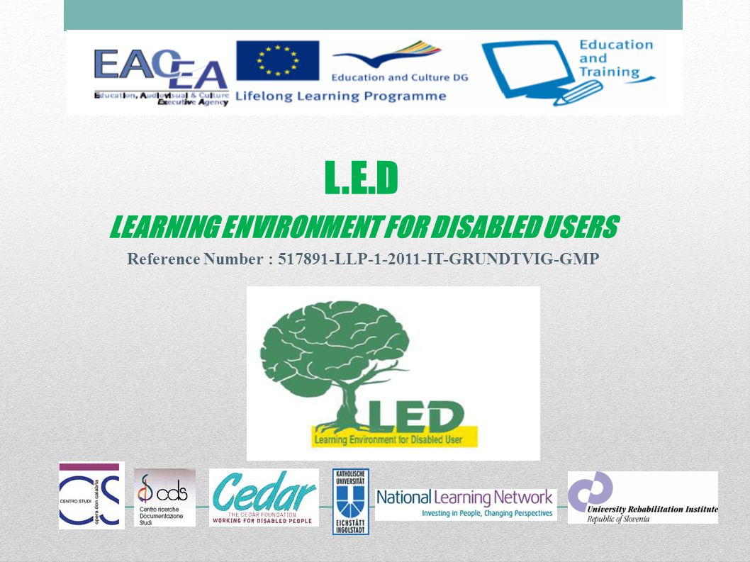 L.E.D LEARNING ENVIRONMENT FOR DISABLED USERS Reference Number : 517891-LLP-1-2011-IT-GRUNDTVIG-GMP