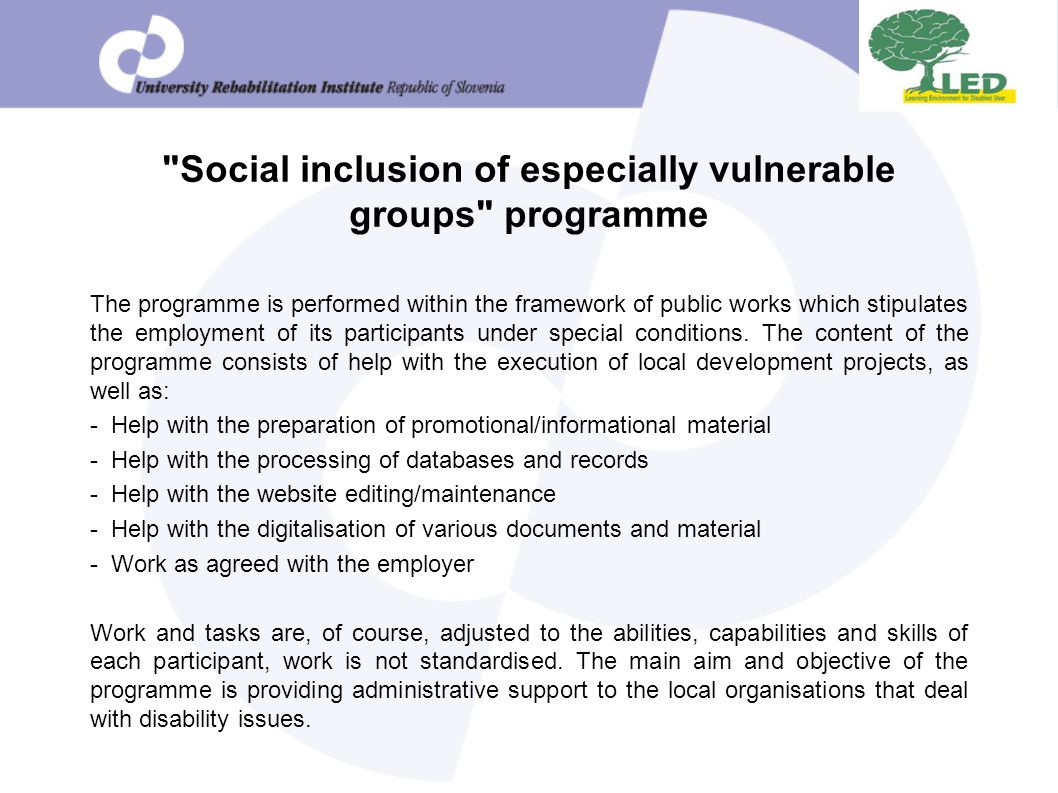 Social inclusion of especially vulnerable groups programme The programme is performed within the framework of public works which stipulates the employment of its participants under special conditions.