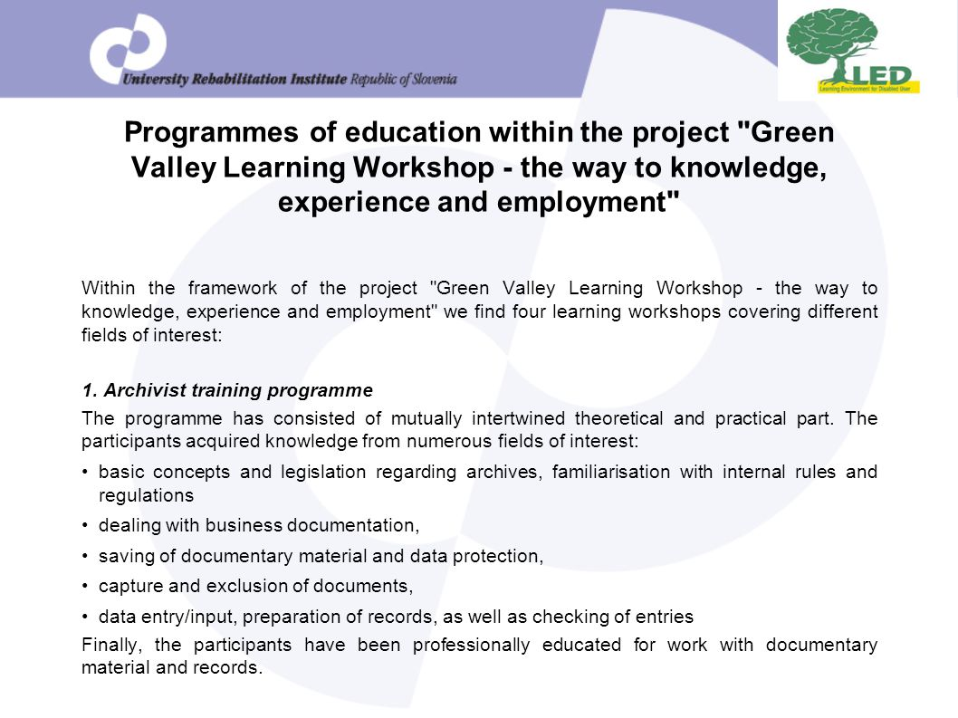 Programmes of education within the project Green Valley Learning Workshop - the way to knowledge, experience and employment Within the framework of the project Green Valley Learning Workshop - the way to knowledge, experience and employment we find four learning workshops covering different fields of interest: 1.