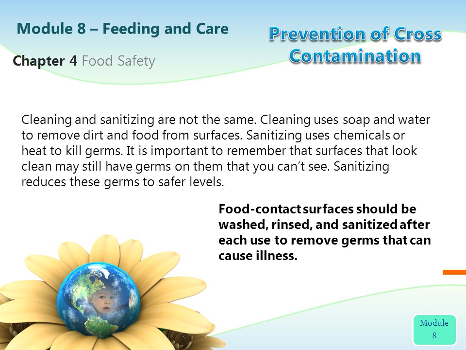 Cleaning and sanitizing are not the same. Cleaning uses soap and water to remove dirt and food from surfaces. Sanitizing uses chemicals or heat to kil