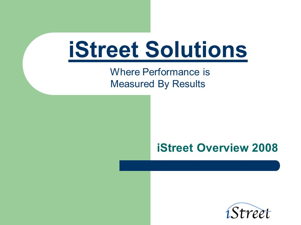 iStreet Solutions Where Performance is Measured By Results iStreet Overview 2008