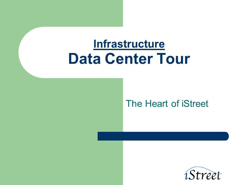 Infrastructure Data Center Tour The Heart of iStreet