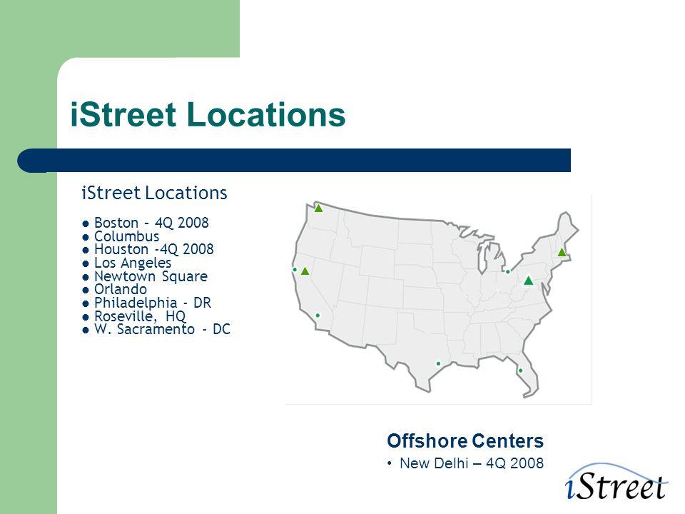 iStreet Locations Boston – 4Q 2008 Columbus Houston -4Q 2008 Los Angeles Newtown Square Orlando Philadelphia - DR Roseville, HQ W.