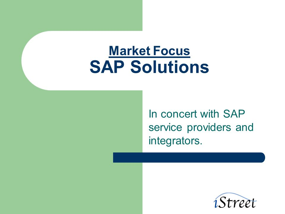 Market Focus SAP Solutions In concert with SAP service providers and integrators.