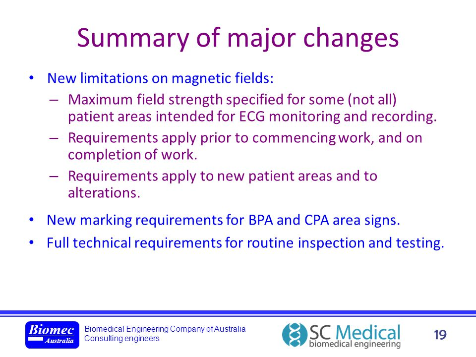 Biomedical Engineering Company of Australia Consulting engineers Biomec Australia 19 Summary of major changes New limitations on magnetic fields: – Ma