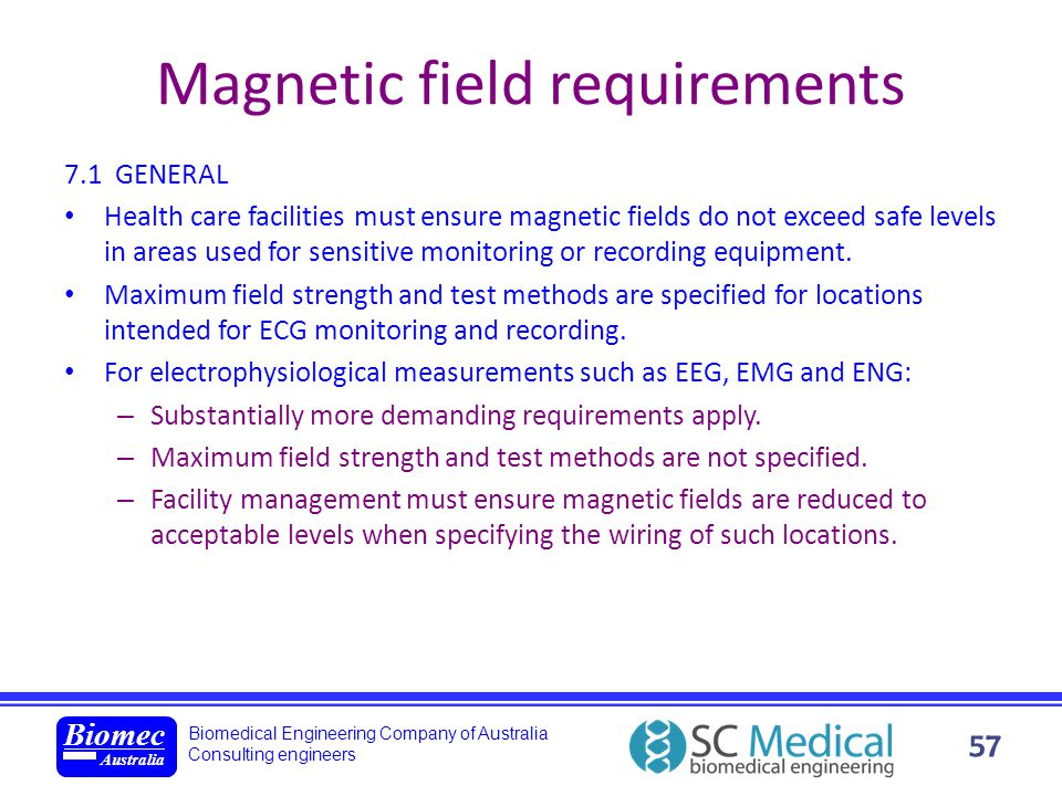 Biomedical Engineering Company of Australia Consulting engineers Biomec Australia 57 Magnetic field requirements 7.1 GENERAL Health care facilities mu