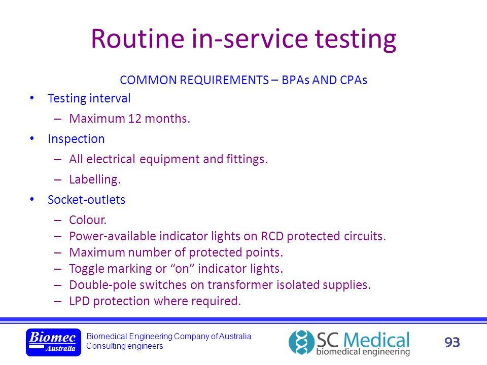 Biomedical Engineering Company of Australia Consulting engineers Biomec Australia 93 COMMON REQUIREMENTS – BPAs AND CPAs Testing interval – Maximum 12