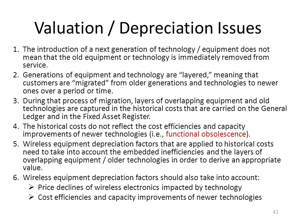 Valuation / Depreciation Issues 1.The introduction of a next generation of technology / equipment does not mean that the old equipment or technology is immediately removed from service.